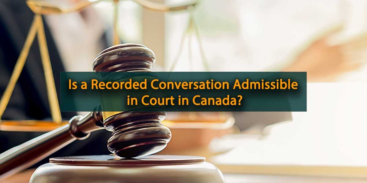 Recorded Conversation Admissible in Court in Canada